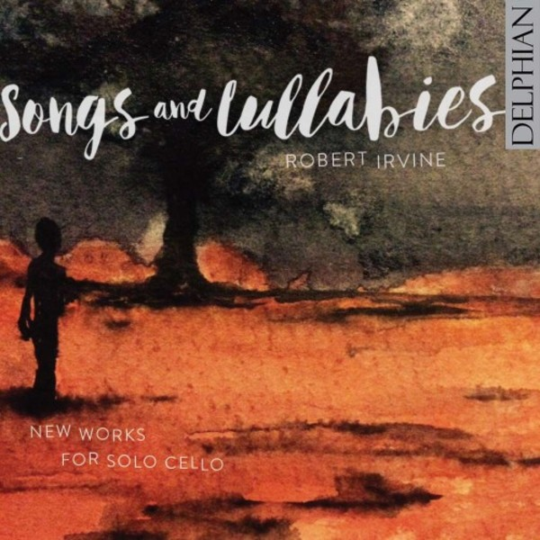 Songs and Lullabies: New Works for Solo Cello