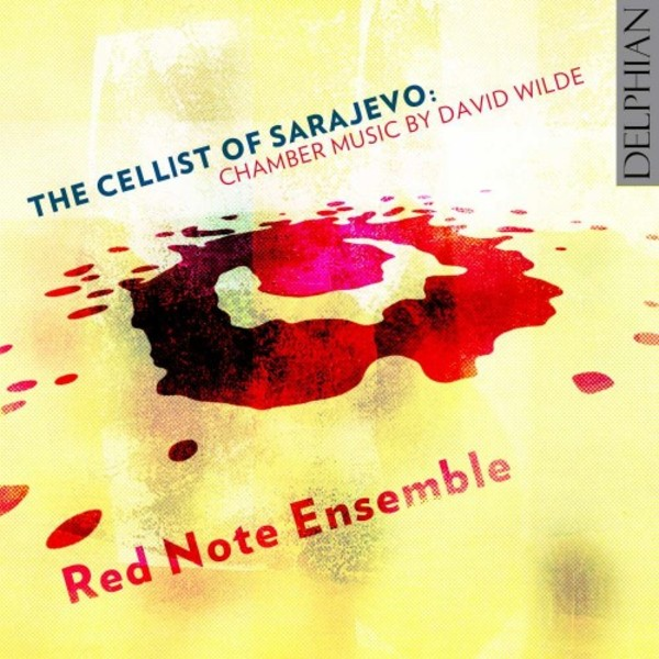 The Cellist of Sarajevo: Chamber Music by David Wilde